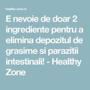 E nevoie de doar 2 ingrediente pentru a elimina depozitul de grasime si parazitii intestinali! - Healthy Zone