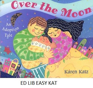Over the Moon - by Karen Katz. A loving couple dream of a baby born far away and know that this is the baby they have been waiting to adopt.