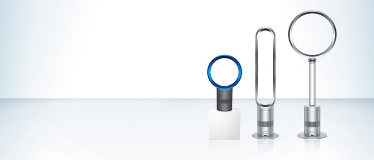 The Dyson Air Multiplier™ range. The most awesome fan ever made!!!!