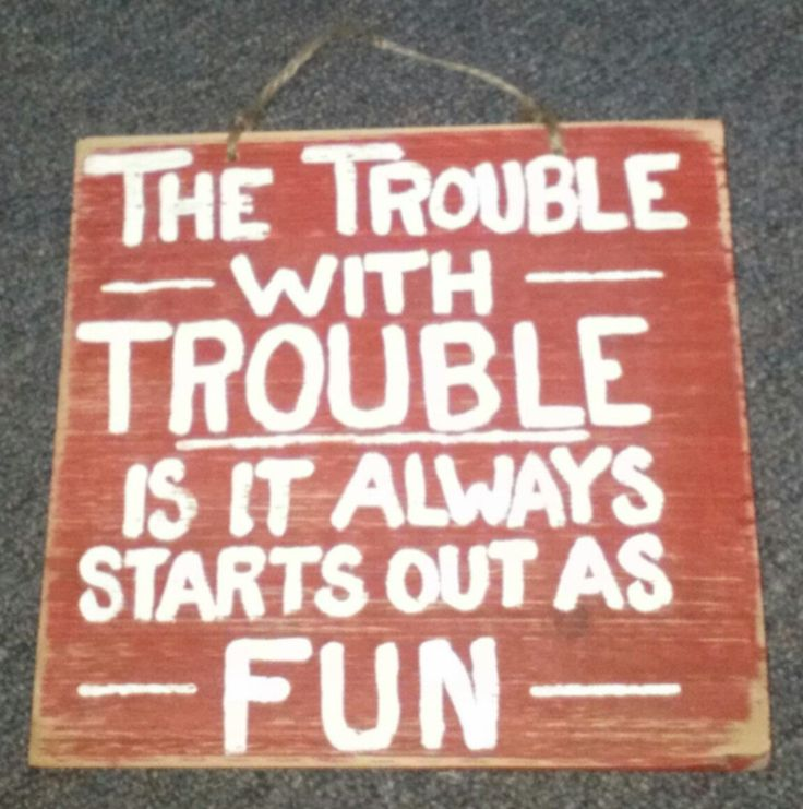 """Custom wood sign , Hand painted wood sign , Fun,trouble,sarcasm,wood sign, """"The trouble with TROUBLE is it always starts out as FUN"""" - pinned by pin4etsy.com"""