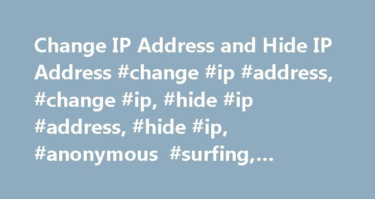 Change IP Address and Hide IP Address #change #ip #address, #change #ip, #hide #ip #address, #hide #ip, #anonymous #surfing, #software http://seattle.nef2.com/change-ip-address-and-hide-ip-address-change-ip-address-change-ip-hide-ip-address-hide-ip-anonymous-surfing-software/  # Hide IP Address and Change IP Address for Anonymous Surfing + Mac OS X and Linux Easily hide or change your IP address anytime with the IP Changer! Are you concerned about Internet privacy? Do you want to hide your…