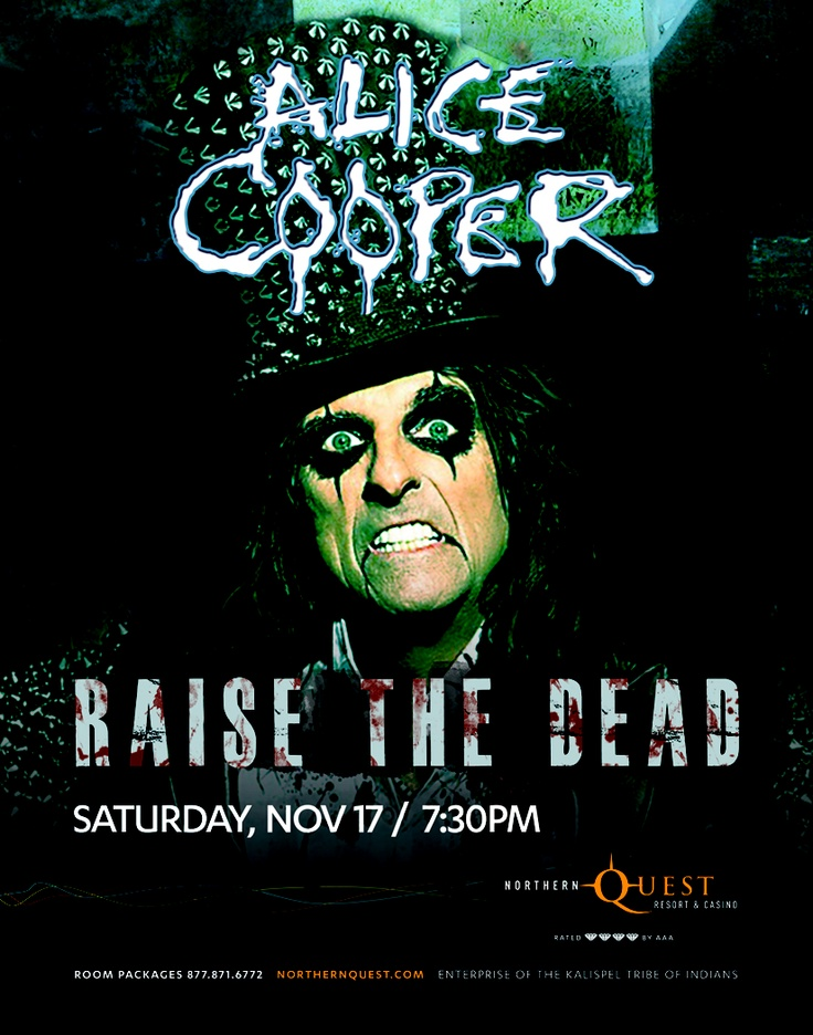 """The Rolling Stone Album Guide calls Alice Cooper the world's most """"beloved heavy metal entertainer."""" Without him, there may never have been Kiss, Marilyn Manson, Nine Inch Nails, Motley Crue, Slipknot, Rob Zombie, or even David Bowie's Ziggy Stardust! The iconic hard rocker literally invented the concept of rock concert as theater.    Join us for """"Raise the Dead"""" 7:30PM, Nov. 17 at Northern Quest Resort & Casino, Spokane, WA"""