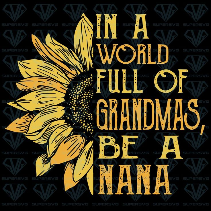 In A World Full Of Grandmas, Be A Nana SVG Files For