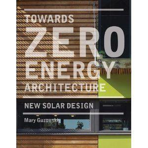 Towards Zero Energy Architecture: New Solar Design: Mary Guzowski: 9781780670263: Books - Amazon.ca