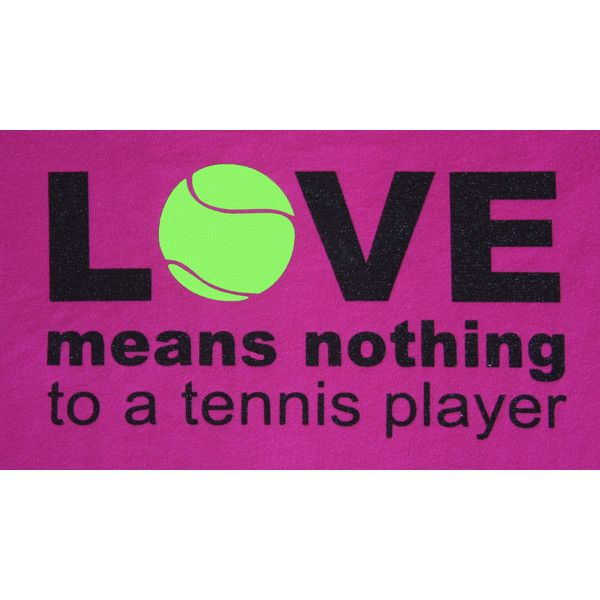 Women's Tennis Shirt Love Means Nothing to a Tennis Player ($20) ❤ liked on Polyvore featuring dark olive, t-shirts, tops and women's clothing
