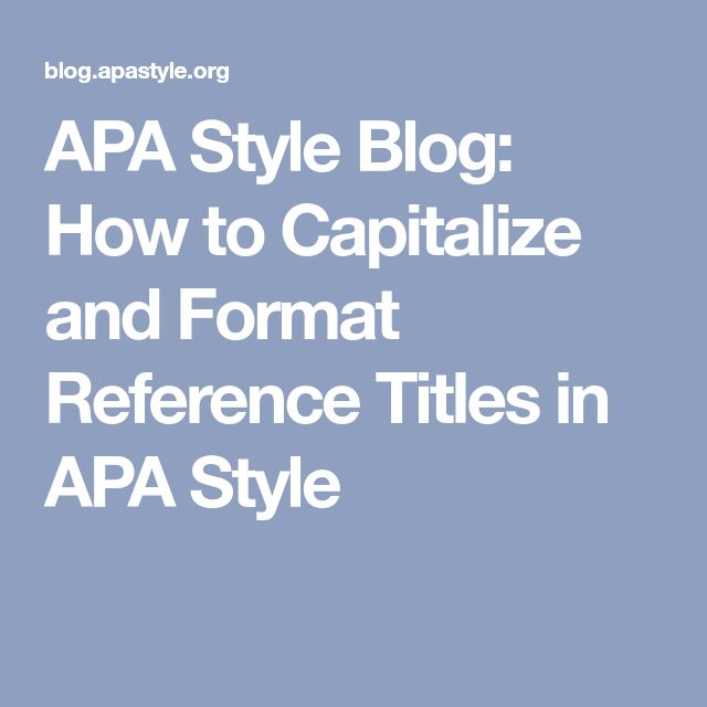 APA Style Blog: How to Capitalize and Format Reference Titles in APA Style