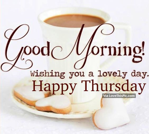 Good Morning, Wishing You A Lovely Day. Happy Thursday