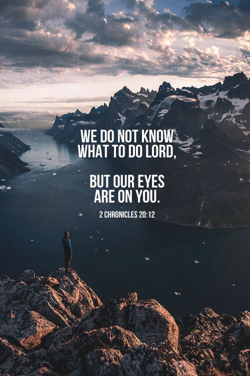 Our eyes are on You. - 2 Chronicles 20:12