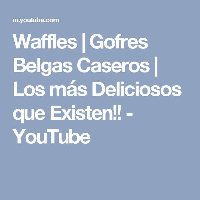 Waffles   Gofres Belgas Caseros    Los más Deliciosos que Existen!! - YouTube