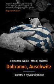 Dobranoc, Auschwitz. Reportaż o byłych więźniach-Wójcik Aleksandra, Zdziarski Maciej