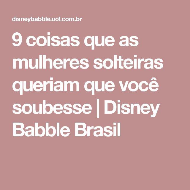 9 coisas que as mulheres solteiras queriam que você soubesse | Disney Babble Brasil