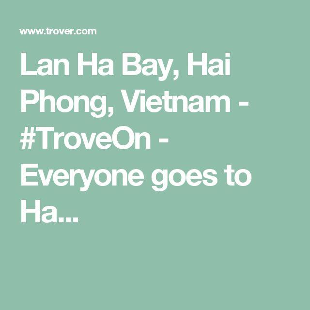 Lan Ha Bay, Hai Phong, Vietnam - #TroveOn - Everyone goes to Ha...