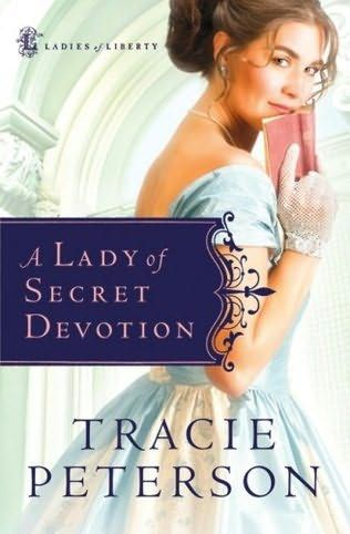 A Lady of Secret Devotion by Tracie Peterson (Ladies of Liberty #3)