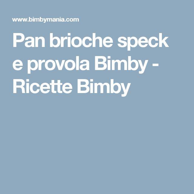 Pan brioche speck e provola Bimby - Ricette Bimby