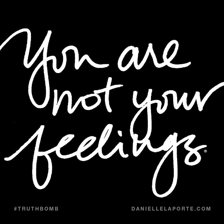 You are not your feelings. Subscribe: DanielleLaPorte.com #Truthbomb #Words #Quotes
