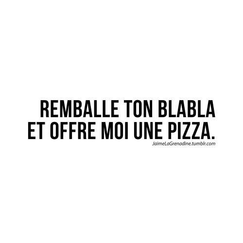 Remballe ton blabla et offre moi une pizza - #JaimeLaGrenadine #pizza #amour…