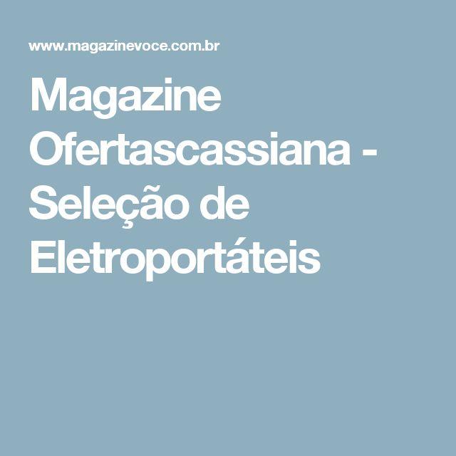 Magazine Ofertascassiana - Seleção de Eletroportáteis