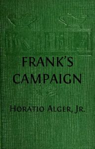 Frank's Campaign (Illustrated), or, What Boys Can Do on the Farm for the Camp