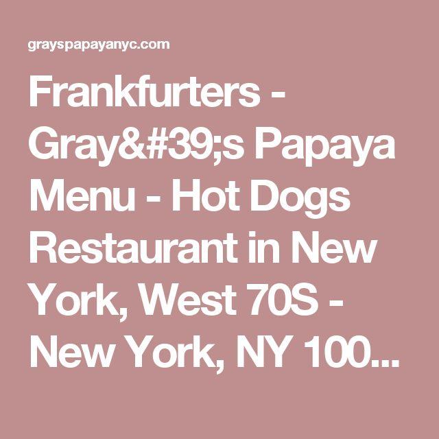 Frankfurters - Gray's Papaya Menu - Hot Dogs Restaurant in New York, West 70S - New York, NY 10023 - (212) 799-0243