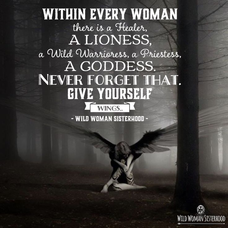 Within every Woman there is a Healer, a Lioness, a Wild Warrioress, a Priestess, a Goddess. Never forget that. Give yourself wings.. WILD WOMAN SISTERHOODॐ #WildWomanSisterhood #feathertribe