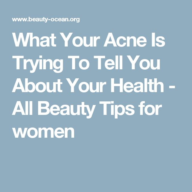 What Your Acne Is Trying To Tell You About Your Health - All Beauty Tips for women