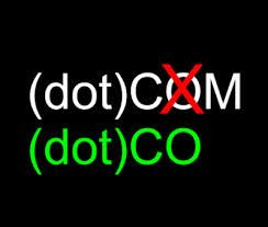 BE SMART GET YOUR DOT CO. DOMAIN EXTENTION. THIS I BELIEVE WILL BE THE LEADING COPROPATE DETENTION WITHIN THE NEXT YEARS. FOUND ON KON10T.CO