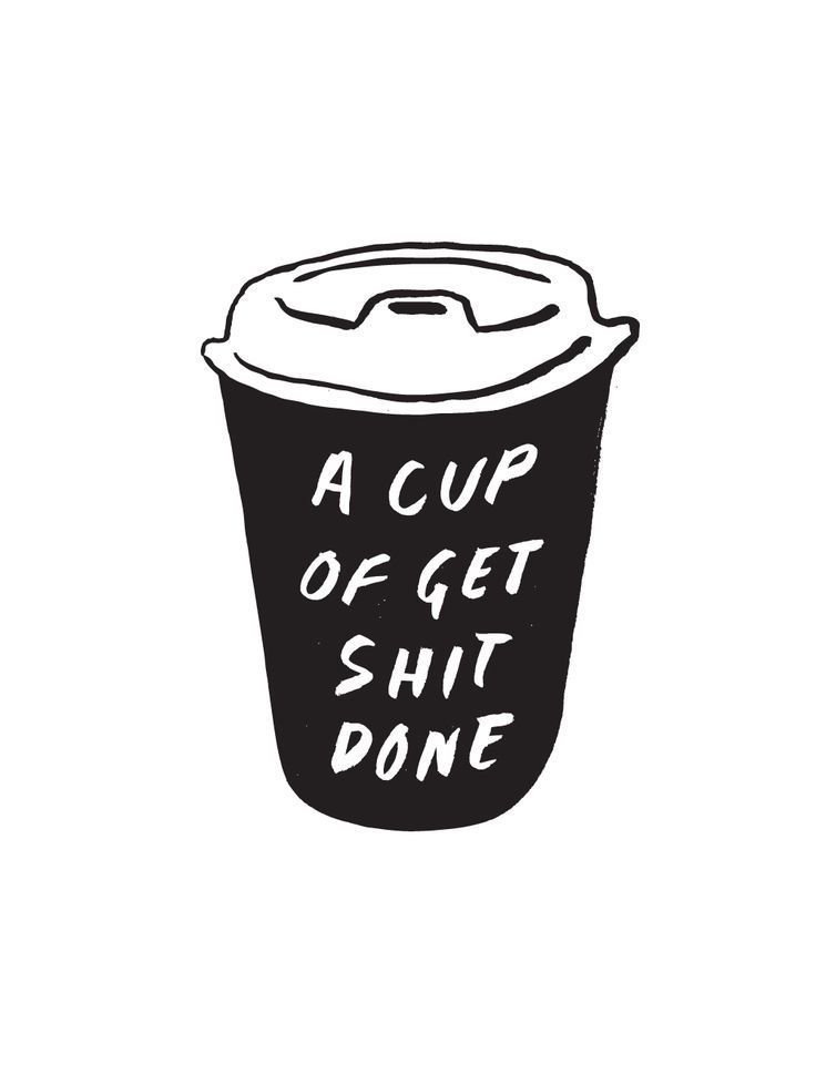 A CUP OF GET SHIT DONE print by Joel Pringle