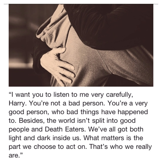 Sirius Black's words to Harry.  I think they are very profound.  *HarryPotterNerd* ;)