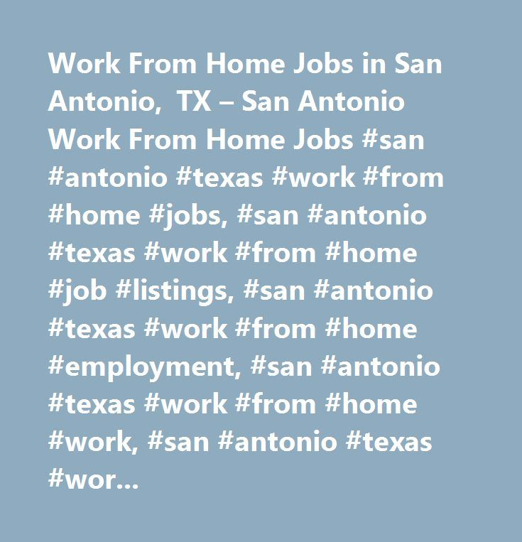 Work From Home Jobs in San Antonio, TX – San Antonio Work From Home Jobs #san #antonio #texas #work #from #home #jobs, #san #antonio #texas #work #from #home #job #listings, #san #antonio #texas #work #from #home #employment, #san #antonio #texas #work #from #home #work, #san #antonio #texas #work #from #home #job #opportunities, #san #antonio #texas #work #from #home #employment #opportunities…