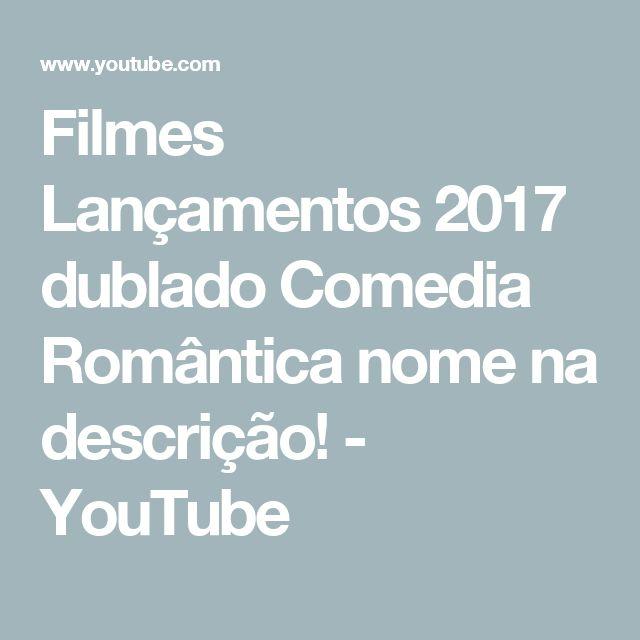 Filmes Lançamentos 2017 dublado Comedia Romântica nome na descrição! - YouTube