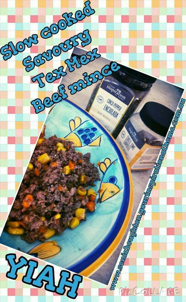 Slow Cooked Savoury Tex Mex Beef mince.   500g mince  1 carrot  1 red onion  1 cup frozen corn kernals  1 tbspn YIAH Chilli Lime             Chipotle Meat rub  2 Tbspn YIAH Cinco Pepper               Enchilada Dip mix  300g Nacho topping sauce.   Add all Ingredients to slow cooker on low for 4 hours or high for 2 Hours. ..