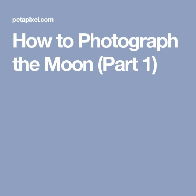 How to Photograph the Moon (Part 1)