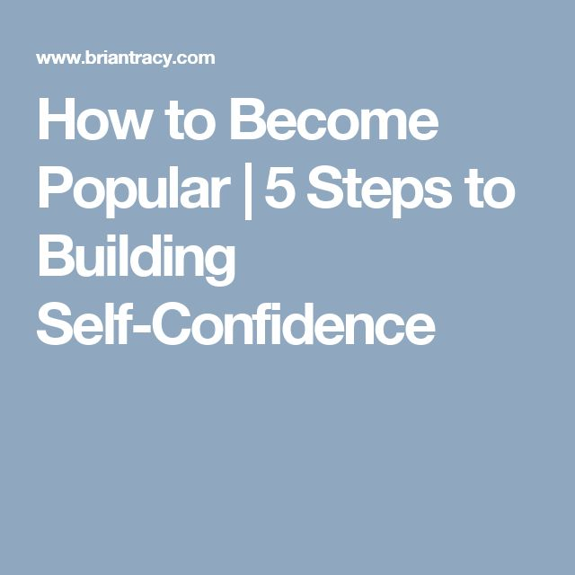 How to Become Popular   5 Steps to Building Self-Confidence