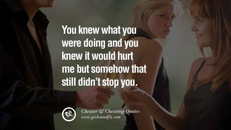 You knew what you were doing and you knew it would hurt me but somehow that still didn't stop you. best tumblr quotes instagram pinterest Inspiring cheating men cheater boyfriend liar husband