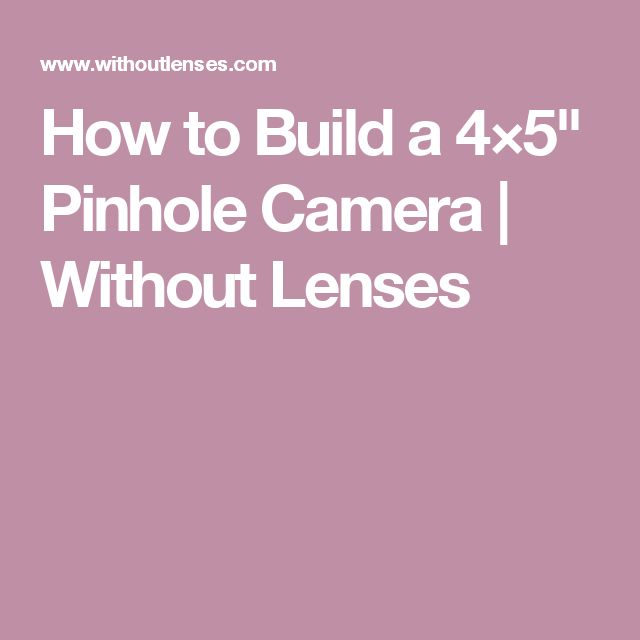 """How to Build a 4×5"""" Pinhole Camera 