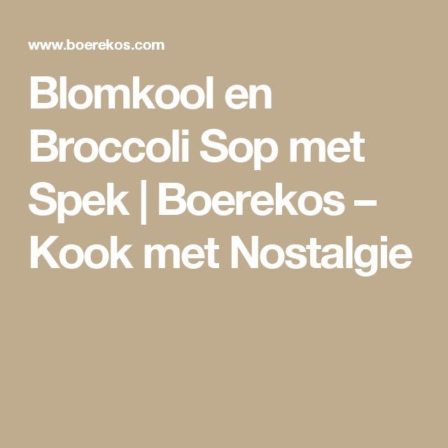Blomkool en Broccoli Sop met Spek | Boerekos – Kook met Nostalgie