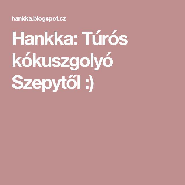 Hankka: Túrós kókuszgolyó Szepytől :)