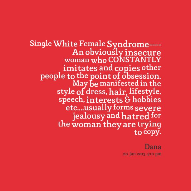Single White Female Syndrome---- An obviously insecure woman ...Beware and don't be her.