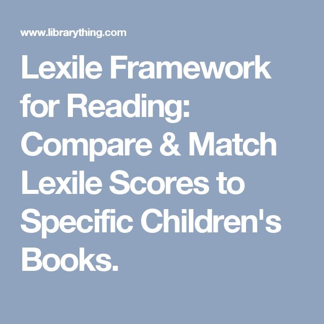 Lexile Framework for Reading: Compare & Match Lexile Scores to Specific Children's Books.