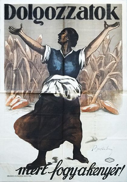 """Work, because we are running out of bread!"" Hungarian Soviet Republic, 1919. Artist:Ernő Barta (1878-1956)."
