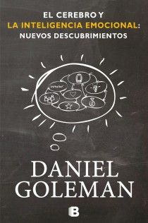 El cerebro y la inteligencia emocional: Nuevos descubrimientos de Daniel Goleman. Ediciones B - Grupo Zeta.