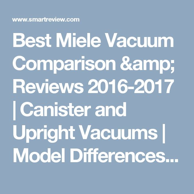 Best Miele Vacuum Comparison & Reviews 2016-2017 | Canister and Upright Vacuums | Model Differences | SmartReview.com