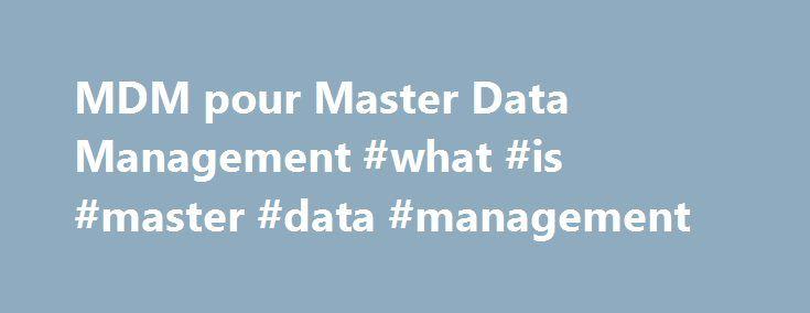 MDM pour Master Data Management #what #is #master #data #management http://new-orleans.remmont.com/mdm-pour-master-data-management-what-is-master-data-management/  # Que recouvre le concept de Master Data Management ? En général, une entreprise dispose de plusieurs bases de données rangées chacune au sein d'un système d'information ou derrière une application métier particulière (gestion comptable, ventes, gestion des ressources humaines, serveur de suivi de production, etc.). C'est…