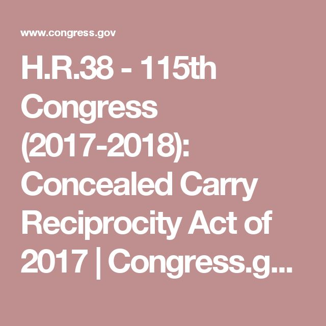 H.R.38 - 115th Congress (2017-2018): Concealed Carry Reciprocity Act of 2017 | Congress.gov | Library of Congress
