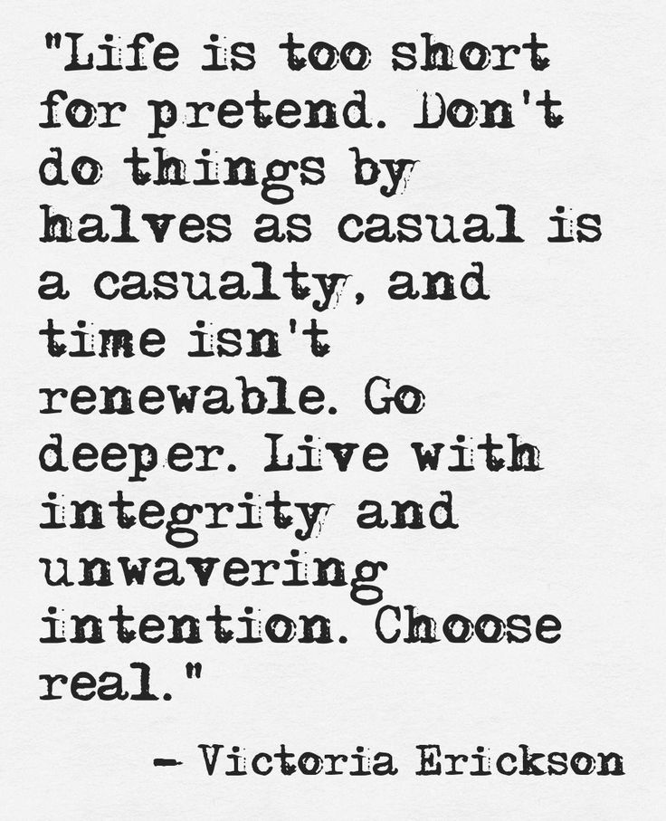 """Go deeper. Live with integrity and unwavering intention. Choose real"" -Victoria Erickson"