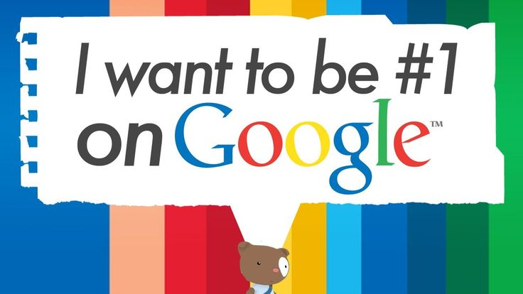 I want to be #1 On Google and how to do that.