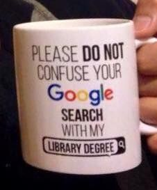 Please so not confuse your Google search with my library degree.