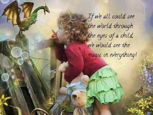 If we could all see life through the eyes of a child we would see the magic in everything!