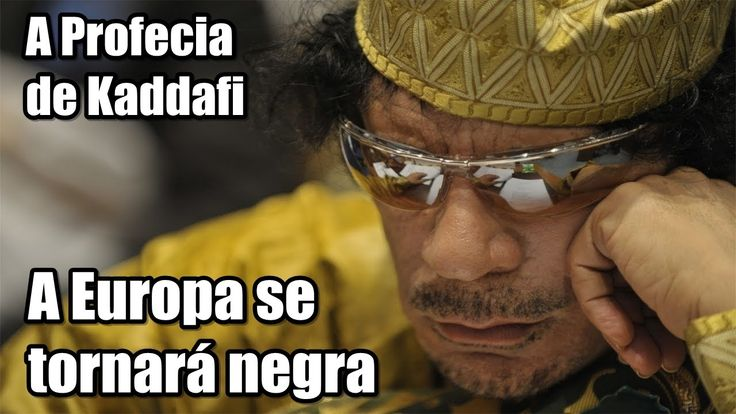"Documentário - A Profecia de Kaddafi: ""A Europa se tornará negra"""