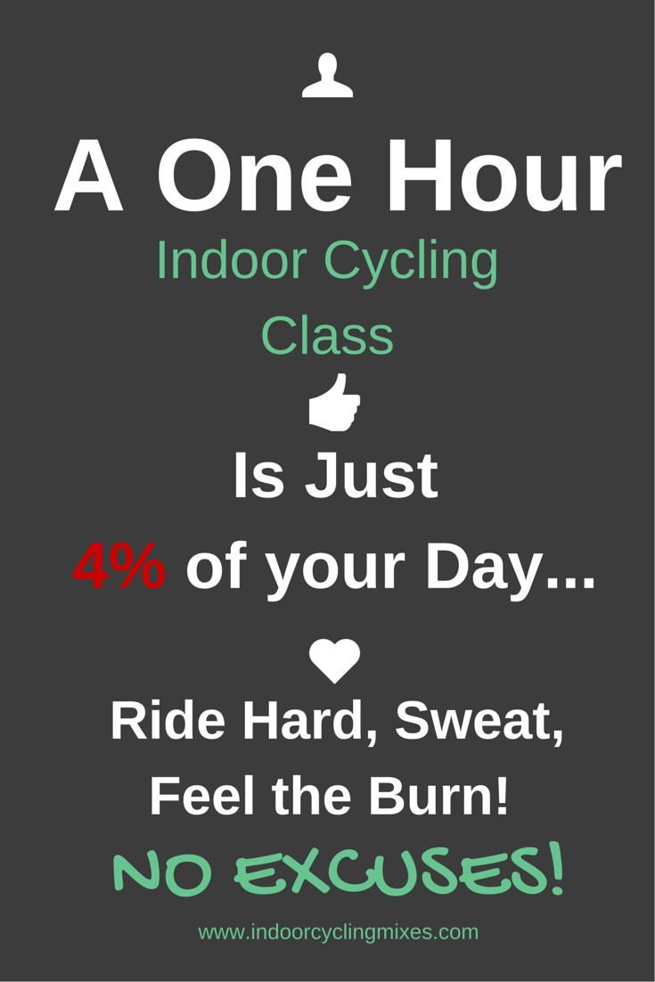 A One Hour Indoor Cycling Class Is Just 4% of Your Day... Ride Hard, Sweat, Feel The Burn!  No Excuses
